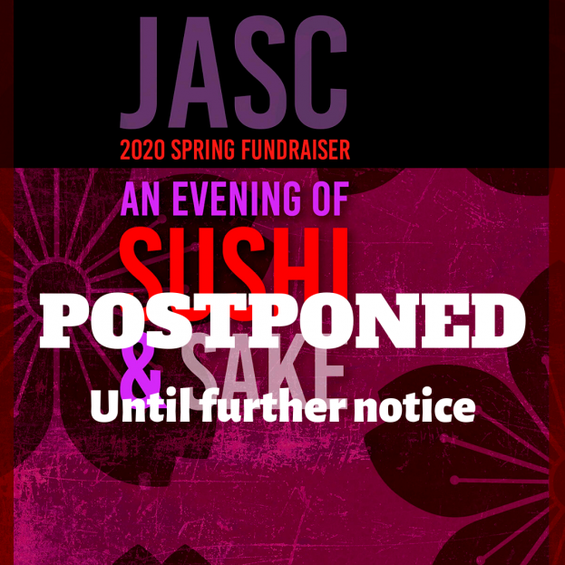 """An event flier in purple tones with purple and red text, with white bold text overlaid on the flier. The white text says """"Postponed Until further notice"""" and the original underlying text says """"JASC 2020 Spring Fundraiser/An EVENING OF SUSHI & SAKE"""" with cherry blossom designs in the background"""