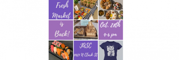 Fresh Market is back at JASC, 4427 N Clark Street on October 28th from 4-6pm; colorful seasonal produce, delicious onigiri, assorted fresh sushi, and handmade arts & crafts