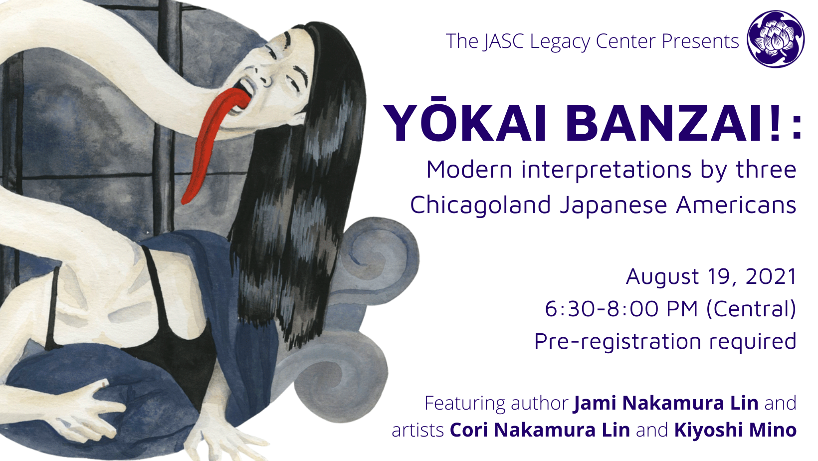 """Artistic representation of a woman with long black hair and long red tongue with an elongated neck, text reads """"The JASC Legacy Center Presents, Yōkai Banzai!: Modern interpretations by three Chicagoland Japanese Americans, August 19, 2021 6:30-8:00 PM (Central) Pre-registration required, Featuring author Jami Nakamura Lin and artists Cori Nakamura Lin and Kiyoshi Mino"""""""